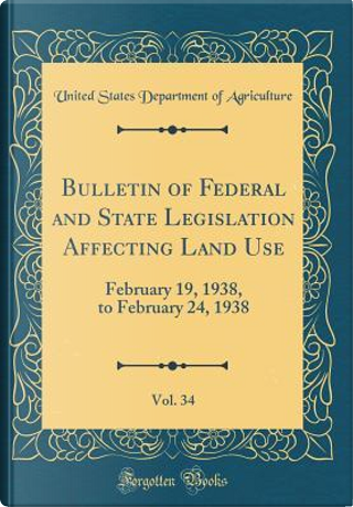 Bulletin of Federal and State Legislation Affecting Land Use, Vol. 34 by United States Department of Agriculture