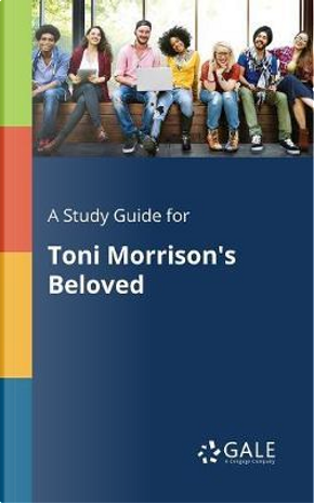 A Study Guide for Toni Morrison's Beloved by Cengage Learning Gale