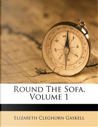 Round the Sofa, Volume 1 by Elizabeth Cleghorn Gaskell