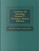 Lectures on Theology Volume 2 - Primary Source Edition by John Dick