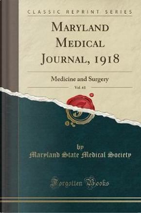 Maryland Medical Journal, 1918, Vol. 61 by Maryland State Medical Society