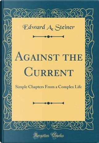 Against the Current by Edward A. Steiner