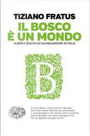 Il bosco è un mondo by Tiziano Fratus