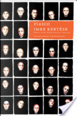 Fiasco by Imre Kertesz