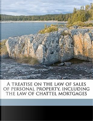 A Treatise on the Law of Sales of Personal Property, Including the Law of Chattel Mortgages by Christopher Gustavus Tiedeman
