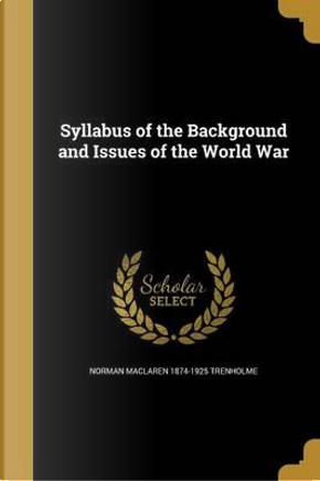 SYLLABUS OF THE BACKGROUND & I by Norman MacLaren 1874-1925 Trenholme