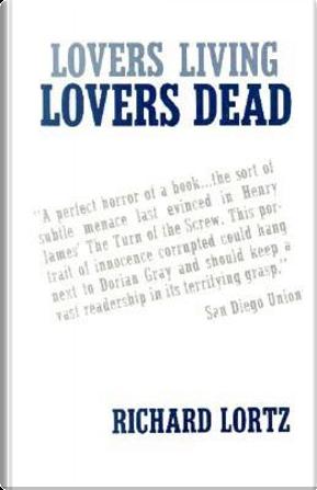 Lovers Living, Lovers Dead. by Richard Lortz