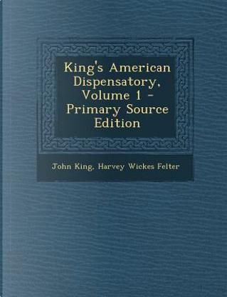King's American Dispensatory, Volume 1 by John King