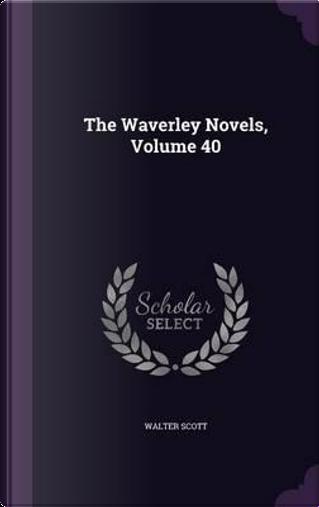 Waverley Novels Volume 40 by Sir Walter Scott