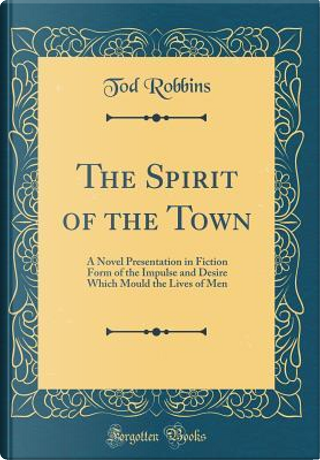 The Spirit of the Town by Tod Robbins