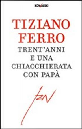 Trent'anni e una chiacchierata con papà by Tiziano Ferro