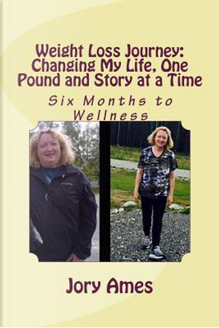 Weight Loss Journey Changing My Life, One Pound and Story at a Time by Jory Ames