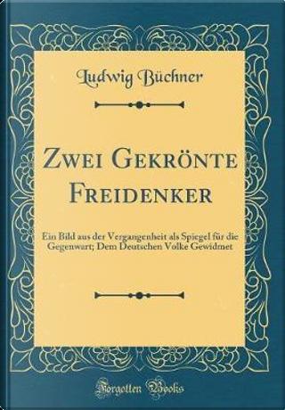 Zwei Gekrönte Freidenker by Ludwig Büchner