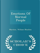 Emotions of Normal People - Scholar's Choice Edition by William Moulton Marston
