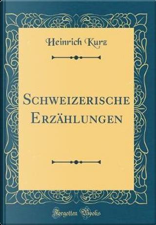 Schweizerische Erzählungen (Classic Reprint) by Heinrich Kurz