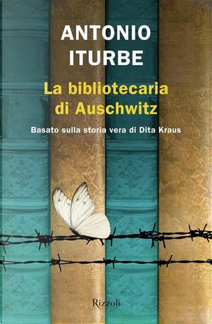 La bibliotecaria di Auschwitz by Antonio Iturbe