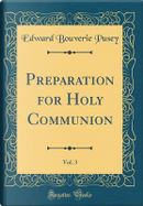 Preparation for Holy Communion, Vol. 3 (Classic Reprint) by Edward Bouverie Pusey