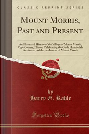 Mount Morris, Past and Present by Harry G. Kable
