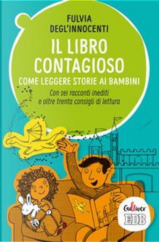 Il libro contagioso. Come leggere storie ai bambini. Con sei racconti inediti e oltre trenta consigli di lettura by Fulvia Degl'Innocenti