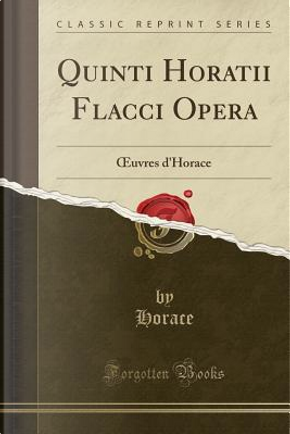 Quinti Horatii Flacci Opera by Horace Horace