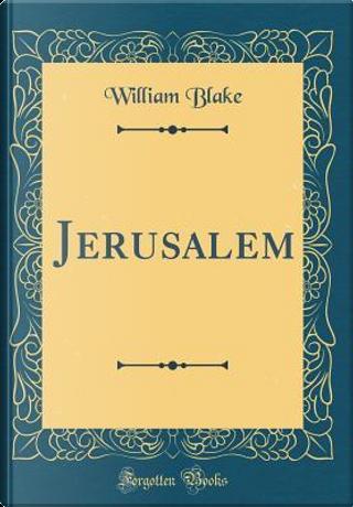 Jerusalem (Classic Reprint) by WILLIAM BLAKE