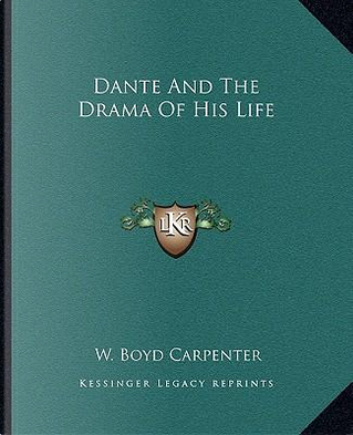 Dante and the Drama of His Life by W. Boyd Carpenter