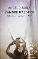 L'amore maestro. Molte vite per raggiungere se stessi by Angelo Bona