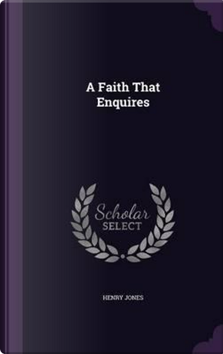 A Faith That Enquires by Henry Jones