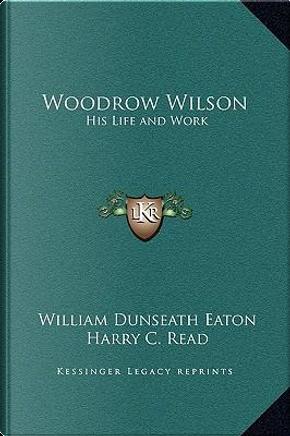 Woodrow Wilson by William Dunseath Eaton