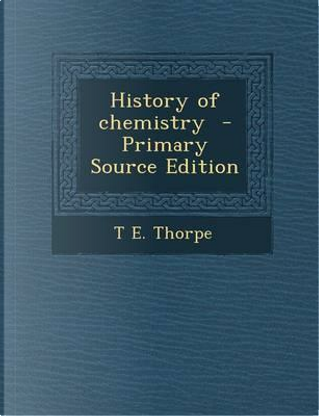 History of Chemistry by T E Thorpe