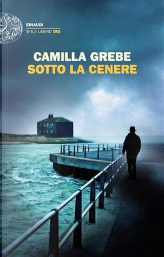 Sotto la cenere by Camilla Grebe