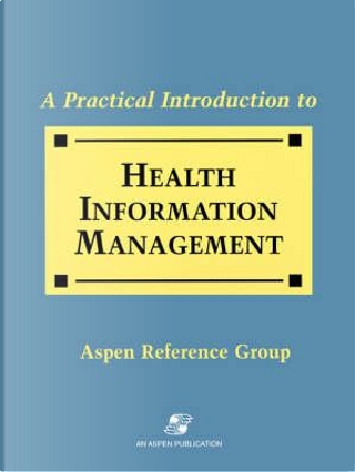 A Practical Introduction to Health Information Management by Aspen Reference Group (Aspen Publishers)
