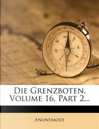 Die Grenzboten, Volume 16, Part 2... by ANONYMOUS