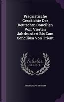 Pragmatische Geschichte Der Deutschen Concilien Vom Vierten Jahrhundert Bis Zum Concilium Von Trient by Anton Joseph Binterim