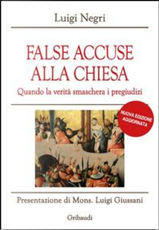 False accuse alla Chiesa. Quando la verità smaschera i pregiudizi by Luigi Negri