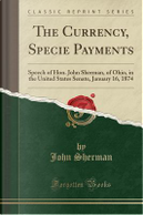 The Currency, Specie Payments by John Sherman
