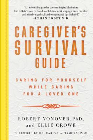 Caregiver's Survival Guide by Robert, Ph.D. Yonover