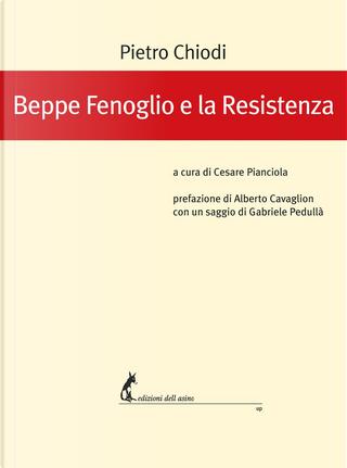Beppe Fenoglio e la Resistenza by Pietro Chiodi