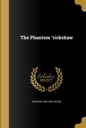 PHANTOM RICKSHAW by Rudyard 1865-1936 Kipling