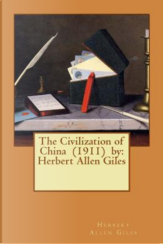 The Civilization of China 1911 by Herbert Allen Giles