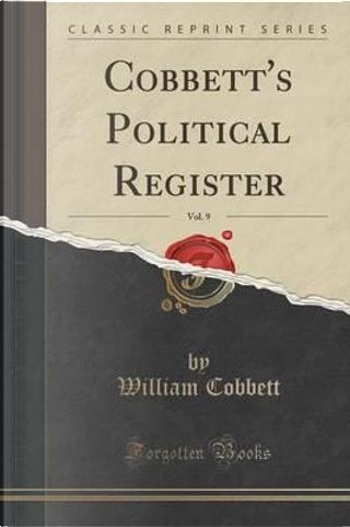 Cobbett's Political Register, Vol. 9 (Classic Reprint) by William Cobbett