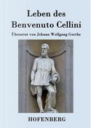 Leben des Benvenuto Cellini, florentinischen Goldschmieds und Bildhauers by Benvenuto Cellini