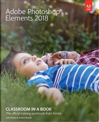 Adobe Photoshop Elements 2018 Classroom in a Book by John Evans