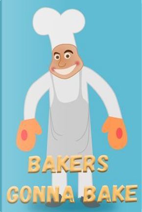 Bakers Gonna Bake by Live For the Moments Journals & Notebooks