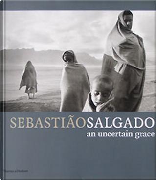 An Uncertain Grace by Sebastiao Salgado