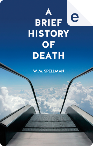 A Brief History of Death by W. M. Spellman