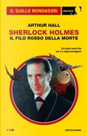 Sherlock Holmes: Il filo rosso della morte by Arthur Hall