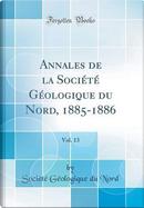 Annales de la Société Géologique du Nord, 1885-1886, Vol. 13 (Classic Reprint) by Société Géologique du Nord