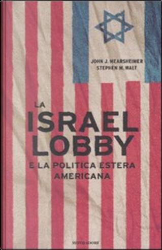 La Israel lobby e la politica estera americana by John Mearsheimer, Stephen Walt