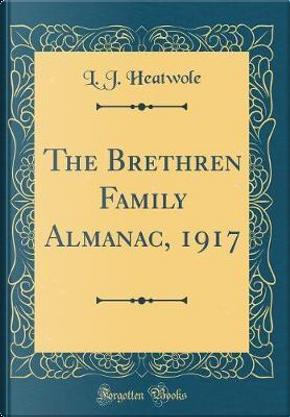 The Brethren Family Almanac, 1917 (Classic Reprint) by L. J. Heatwole